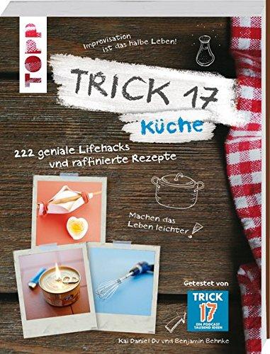 Image of Trick 17 - Küche: 222 geniale Lifehacks und raffinierte Rezepte