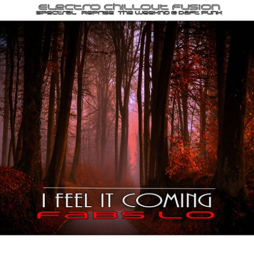 I Feel It Coming (Electro Chillout Fusion Spectral Reprise the Weeknd & Daft Punk)