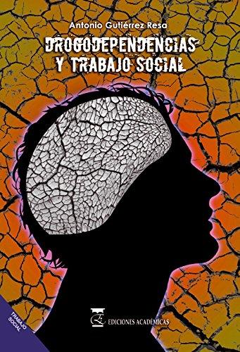 DROGODEPENDENCIAS Y TRABAJO SOCIAL por Antonio Gutierrez