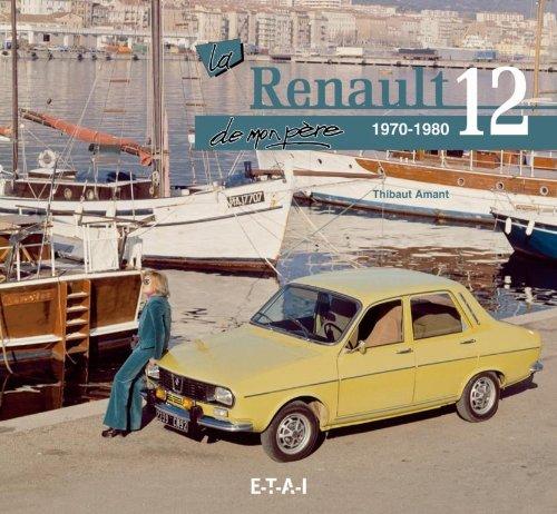 La Renault 12 de mon père : 1970-1980 par Thibaut Amant