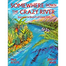 Somewhere Down the Crazy River: Journeys in Search of Giant Fish. The Story of the Rediscovery of the Indian Mahseer and the Goliath Tigerfish of the Congo