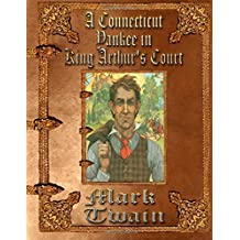 A Connecticut Yankee in King Arthur's Court: Unabridged Edition