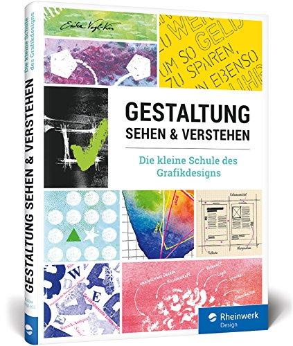 Gestaltung sehen und verstehen: Ihr schneller Überblick über alle Bereiche der Gestaltung – von den Designprinzipien bis zu Schrift und Farben Buch-Cover