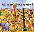 Putumayo Kids Presents African Playground