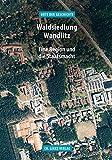 Waldsiedlung Wandlitz: Eine Region und die Staatsmacht (»Orte der Geschichte«) - Elke Kimmel, Claudia Schmid-Rathjen