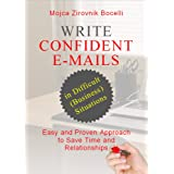 Write Confident E-mails in Difficult (Business) Situations: Easy and Proven Approach to Save Time and Relationships