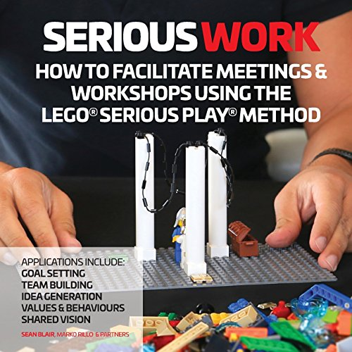 How to Facilitate Meetings & Workshops Using the LEGO Serious Play Method por Sean Blair