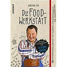 Die Foodwerkstatt - 38 Supermarktklassiker und Fastfood-Lieblingsrezepte zum Selbermachen