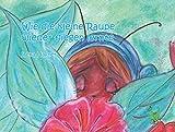 Wie die kleine Raupe wieder fliegen lernte - Raupe; Schmetterling; Verwandlung; Selbstwertgefühl; Lebensfreude
