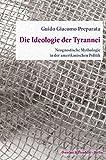 Die Ideologie der Tyrannei.: Neognostische Mythologie in der amerikanischen Politik. Aus dem Englischen ?bersetzt von Helmut B?ttiger.