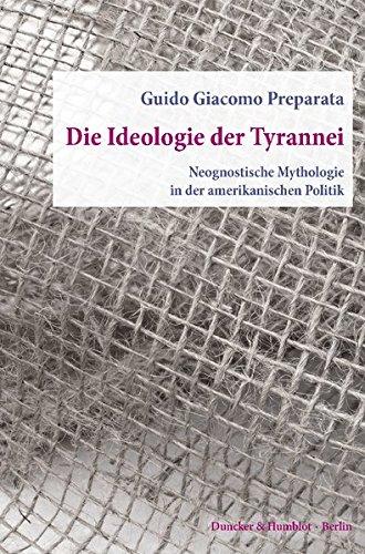 Die Ideologie der Tyrannei.: Neognostische Mythologie in der amerikanischen Politik. Aus dem Englischen übersetzt von Helmut Böttiger.