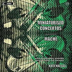 Miniaturised Concertos/Mache [Kate Halsall] [Divine Art: MSV77205]