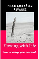 Flowing with Life: how to manage your emotions? (English Edition) Versión Kindle