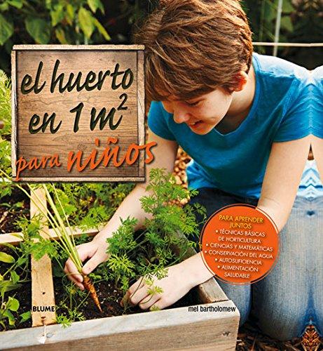 El huerto en 1 m2 para niños: Para aprender juntos: técnicas básicas de horticultura, ciencias y matemáticas, conservación del agua, autosuficiencia  y alimen por Mel Barholomew