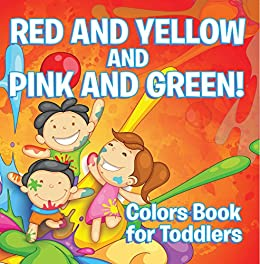 Red And Yellow And Pink And Green!: Colors Book For Toddlers: Early Learning Books K-12 (baby & Toddler Color Books) por Speedy Publishing Llc epub