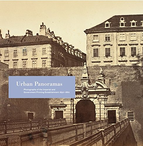 Urban Panoramas: Photographs of the Imperial and Government Printing Establishment 1850-1860. Beiträge zur Fotogeschichte in Österreich