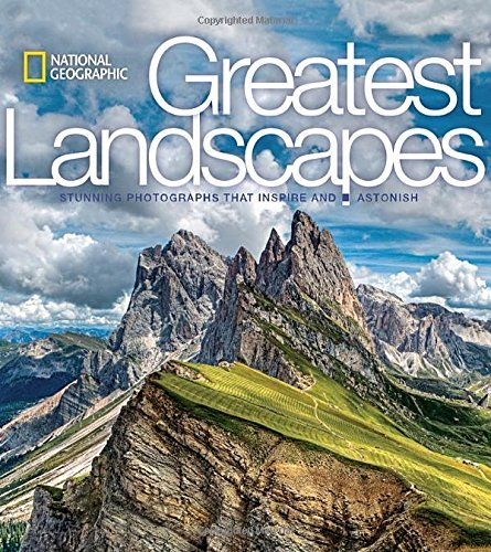 National Geographic Greatest Landscapes: Stunning Photographs That Inspire and Astonish by National Geographic (2016-10-25)