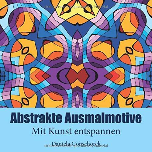 Abstrakte Ausmalmotive: Mit Kunst entspannen (Künstlerische Malbücher, Band 1)