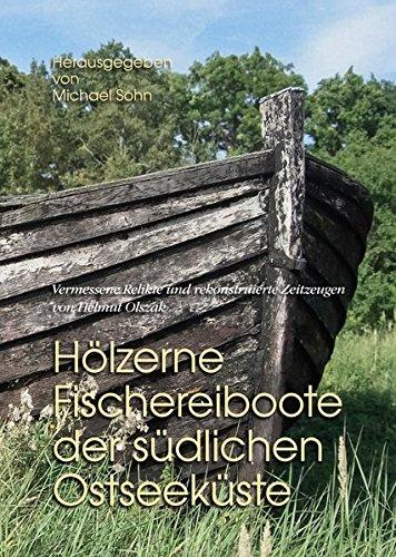 Hölzerne Fischereiboote der südlichen Ostseeküste: Vermessene Relikte und rekonstruierte Zeitzeugen von Helmut Olszak