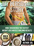 My Personal Story: How I Discovered The Fastest Weight Loss Muscle Building Results Gold Edition