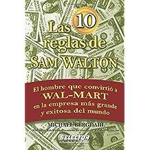 Las 10 reglas de Sam Walton: El hombre que convirtio a Wal-Mart en la empresa mas grande y exitosa del mundo (Negocios/ Business)