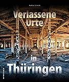 Verlassene Orte in Thüringen ? faszinierende Fotografien geheimnisvoller Lost Places im Freistaat, die den Verfall alter Kultur- und Arbeitsstätten dokumentieren (Sutton Momentaufnahmen) -