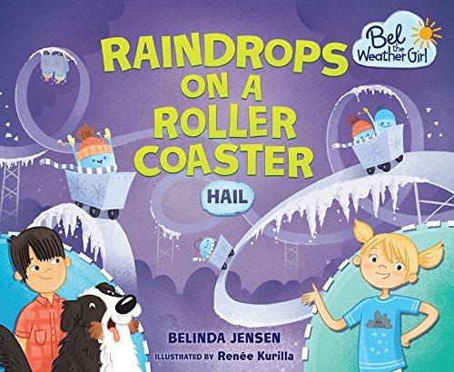 Raindrops on a Roller Coaster: Hail (Bel the Weather Girl) by Belinda Jensen (2016-03-01)