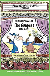 Shakespeare's The Tempest for Kids: 3 Short Melodramatic Plays for 3 Group Sizes (Playing With Plays)