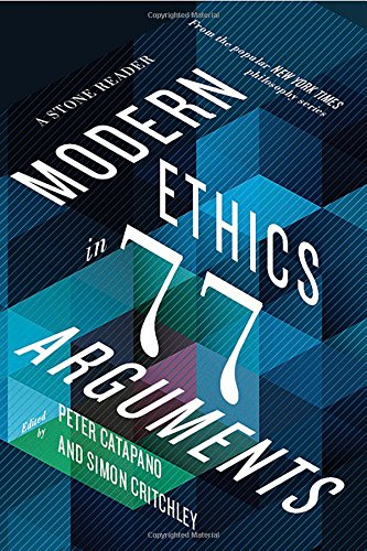 Modern Ethics in 77 Arguments – A Stone Reader