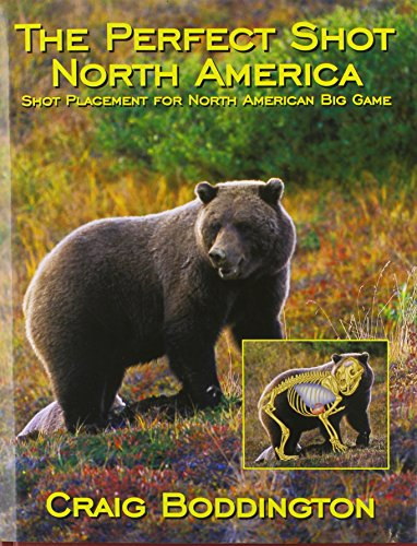 The Perfect Shot, North America: Shot Placement for North American Big Game por Craig T. Boddington