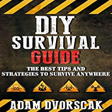 DIY Survival Guide: The Best Tips and Strategies to Survive Anywhere