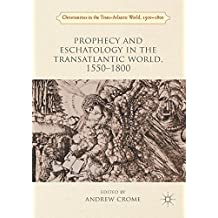 Prophecy and Eschatology in the Transatlantic World, 1550-1800 (Christianities in the Trans-Atlantic World)