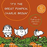 It's the Great Pumpkin, Charlie Brown: The Making of a Television Classic