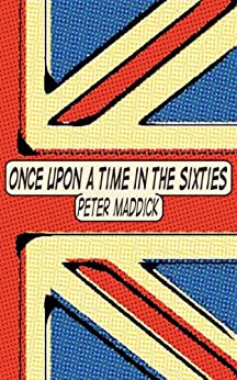 Once Upon a Time in the Sixties by [Maddick, Peter]