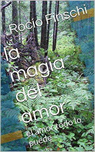 la magia del amor: el amor todo lo puede por Rocío Finschi