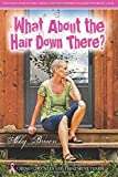 What About the Hair Down There?: Chemo Chuckles and Treatment Tears: One Woman's Story of Family, Friends, Love & Sex After Being Diagnosed with Breast Cancer by Abby Brown (2014-03-25)