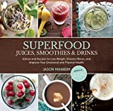 Superfood Juices, Smoothies & Drinks: Advice and Recipes to Lose Weight, Prevent Illness, and Improve Your Emotional and Physical Health by Jason Manheim (2014-09-02)