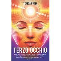 Terzo Occhio: Guida all'apertura del chakra della ghiandola pineale per migliorare la consapevolezza in sé stessi…