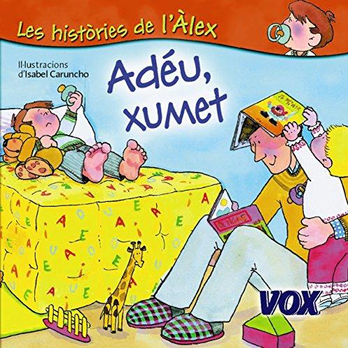Adéu, xumet (Vox - Infantil / Juvenil - Català - A Partir De 3 Anys - Col·Lecció Les Històries De L´Àlex) (Catalan Edition) por Larousse Editorial