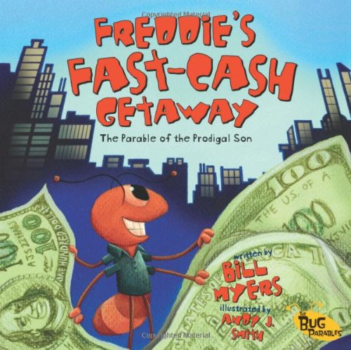Freddie\'s Fast-Cash Getaway: The Parable of the Prodigal Son (Bug Parables, Band 2)