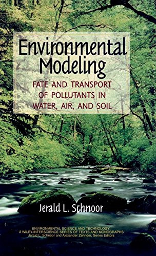 Environmental Modeling: Fate and Transport of Pollutants in Water, Air, and Soil: Fate and Transport of Pollutants in Water, Soil and Air ... Series of Texts and Monographs)