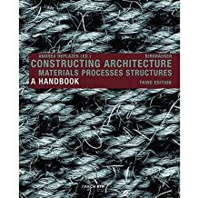 [(Constructing Architecture: Materials, Processes, Structures )] [Author: Andrea Deplazes] [Sep-2013]