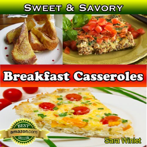 Sweet And Savory Breakfast Casseroles (Breakfast Casseroles, Quiche, And Baked French Toast Recipes Book 1) (English Edition)