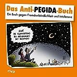 Das Anti-Pegida-Buch: Ein Buch gegen Fremdenfeindlichkeit und Intoleranz