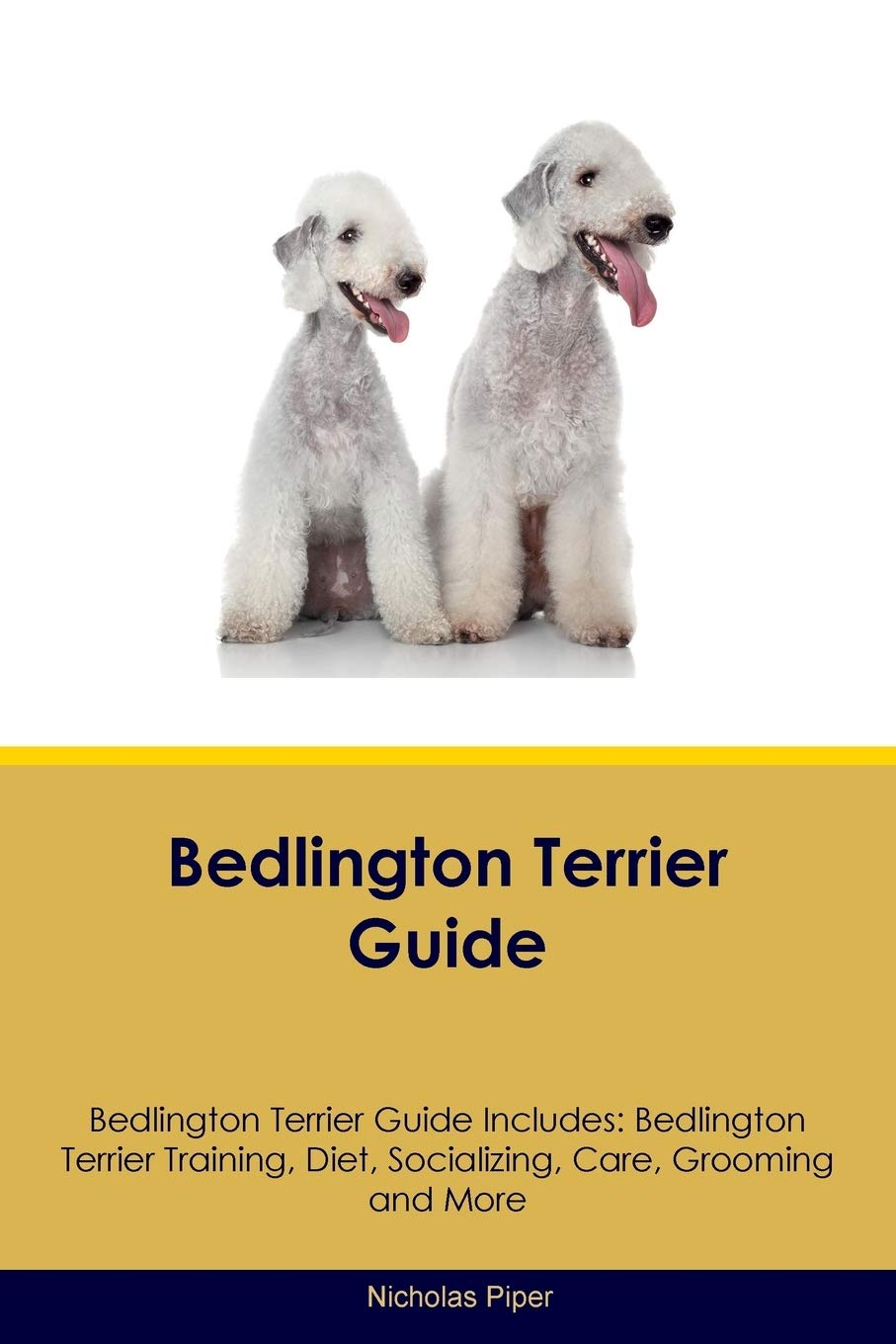 Bedlington Terrier Guide Bedlington Terrier Guide Includes: Bedlington Terrier Training, Diet, Socializing, Care…