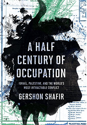 A Half Century of Occupation – Israel, Palestine, and the World`s Most Intractable Conflict