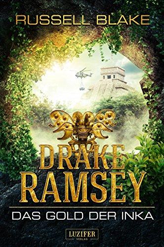 DAS GOLD DER INKA (Drake Ramsey): Thriller, Abenteuer
