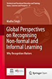 Global Perspectives on Recognising Non-formal and Informal Learning: Why Recognition Matters (Technical and Vocational Education and Training: Issues, Concerns and Prospects Book 21) (English Edition)
