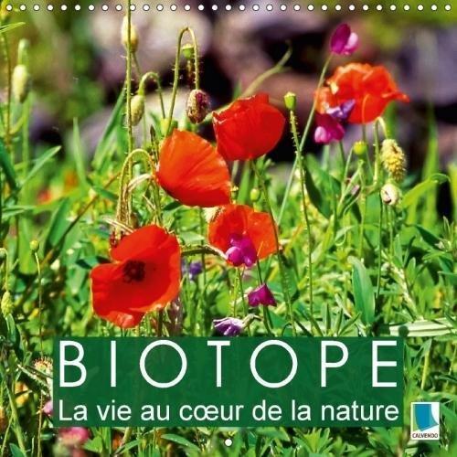 Biotope - La vie au coeur de la nature (Calendrier mural 2018 300 × 300 mm Square): Diversité des habitats naturel dans le monde - Biotope (Calendrier ... Nature) [Kalender] [Apr 01, 2017] CALVENDO