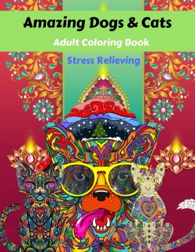 Amazing Dogs & Cats : Adult Coloring Book (Stress Relieving): An Adult Coloring Book with Cats and puppy , Adorable Kittens, and Stress Relieving Mandala Patterns for Relaxation and Happiness